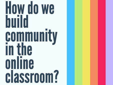 How do we build community in the online classroom?