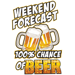 Weekend Forecast 100% Chance of Beer