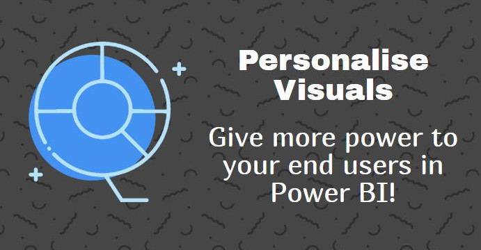 Personalise visuals - Let users decide what they want to see on their Power BI reports