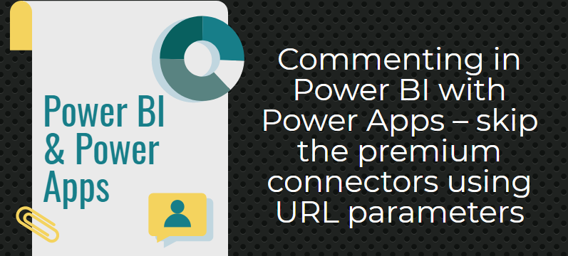 Commenting in Power BI with Power Apps – skip the premium connectors using URL parameters