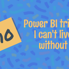 Power BI tricks I can't live without - Part 1