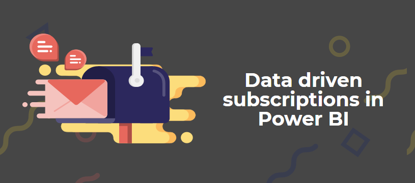 Data driven subscriptions in Power BI