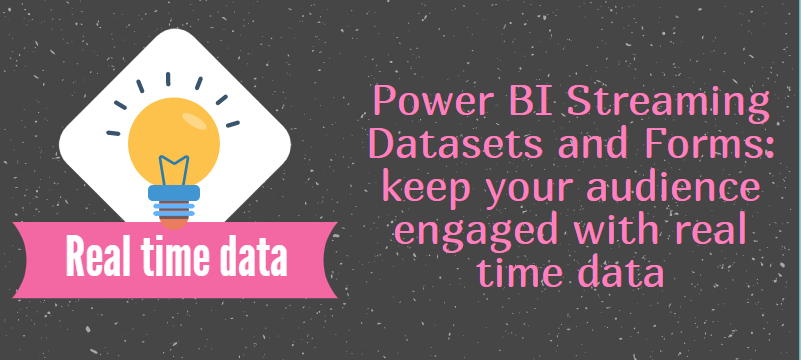 Power BI Streaming Datasets and Forms: keep your audience engaged with real time data