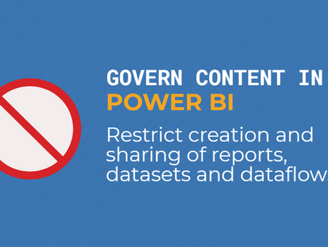 Govern content in Power BI - Restrict creation and sharing of reports, datasets and dataflows