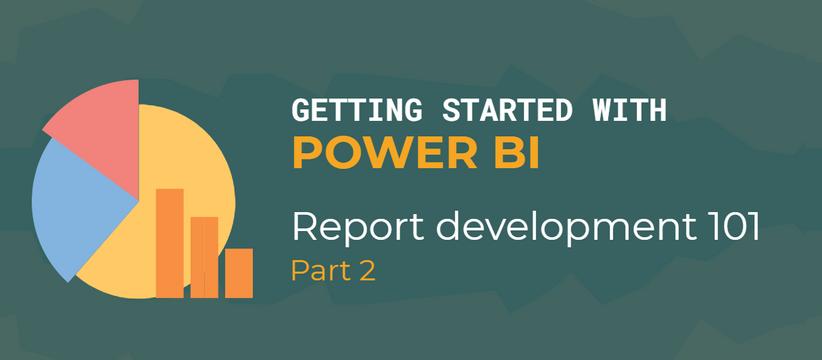 Power BI Report Development 101 - Part 2