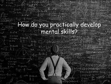 How do you practically develop mental skills?