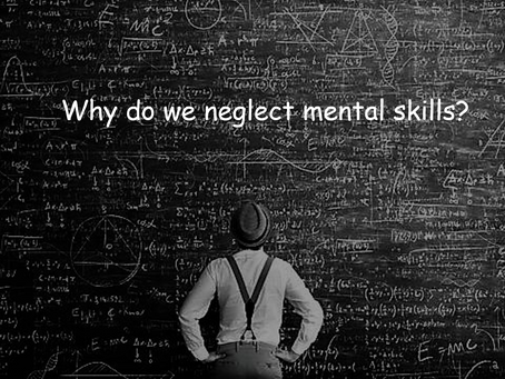 Why do we neglect mental skills?