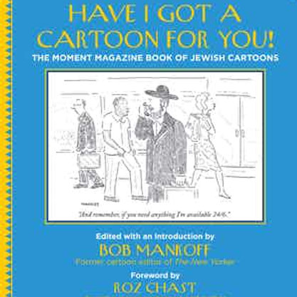 Have I Got a Cartoon for You! The Moment Magazine Book of Jewish Cartoons
