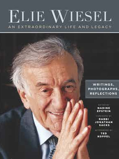 Elie Wiesel, An Extraordinary Life and Legacy: Writings, Photographs and Reflect