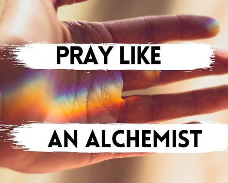 Pray Like an Alchemist