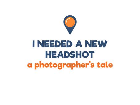 I needed a new headshot. A photographers tale.