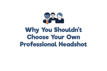 Why you shouldn't pick your own professional headshot.