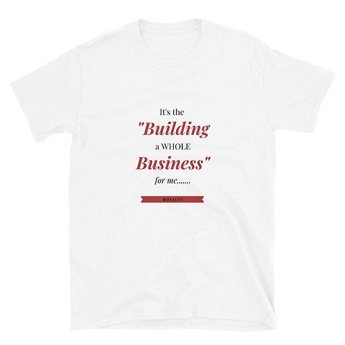 """Building  A Whole Business"" T-Shirt"