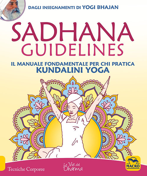 SADHANA GUIDELINES. Il manuale fondamentale per chi pratica Kundalini. Yog