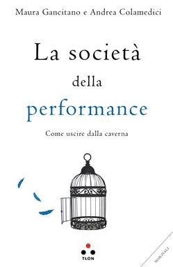 LA SOCIETA' DELLA PERFORMANCE. Maura Gancitano e Andrea Colamedici