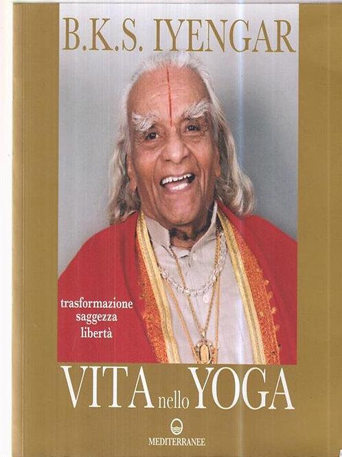 VITA NELLO YOGA. Trasformazione, saggezza, libertà B.K.S. Iyengar