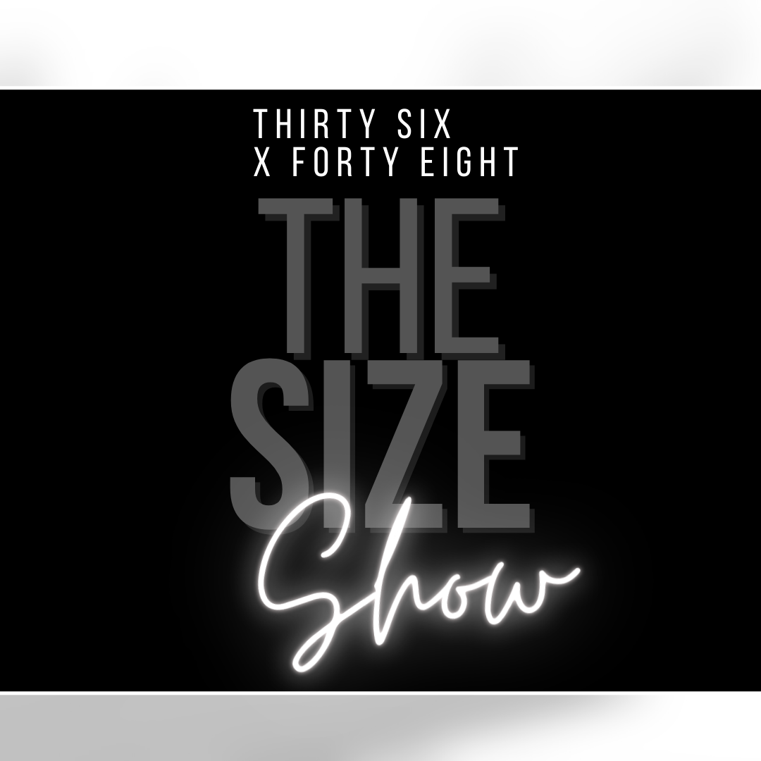 THIRTY SIX x FORTY EIGHT