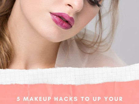 5 Makeup Hacks to Up Your Glam Game