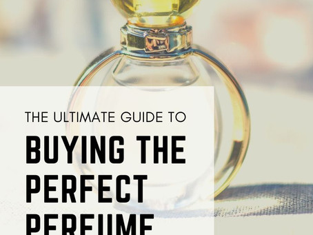 The Ultimate Guide to Buying the Perfect Perfume for You