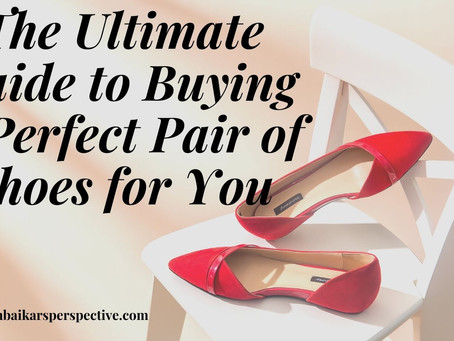 The Ultimate Guide to Buying A Perfect Pair of Shoes