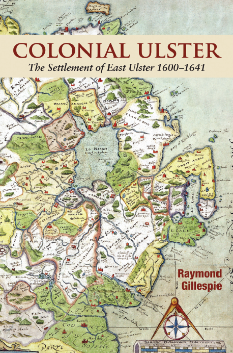 Colonial Ulster- The Settlement of East Ulster 1600-1641
