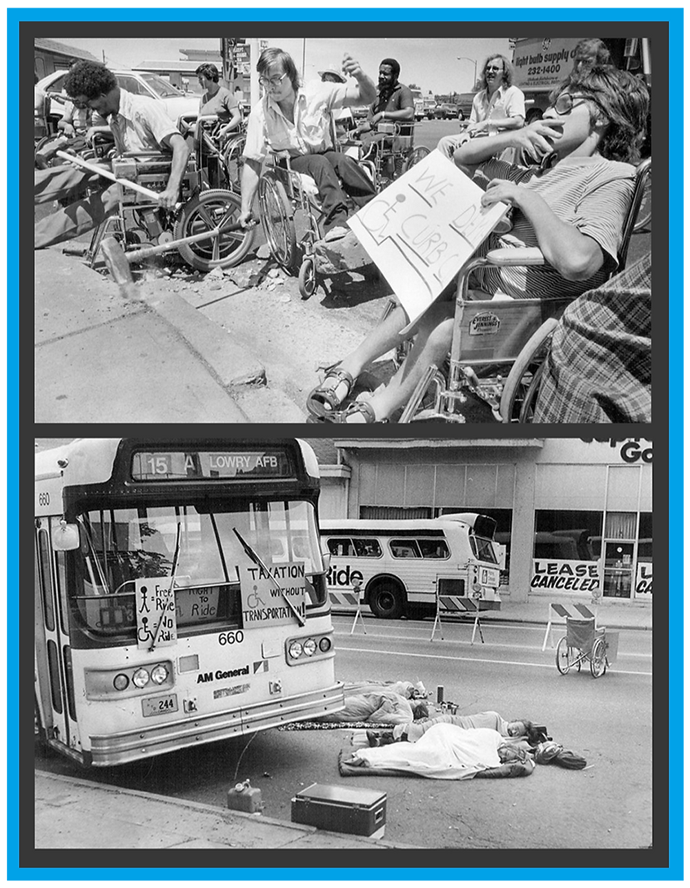 """2 black and white photos. Photo 1: 5 men in wheelchairs with sticks and a sign that says, """"We demand curbs."""" Photo 2: Disabled people out of their wheelchairs lying on the pavement in front of a city bus."""