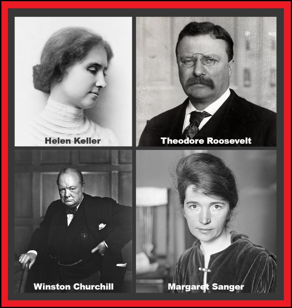 Helen Keller, Theodore Roosevelt, Winston Churchill, Margaret Sanger.