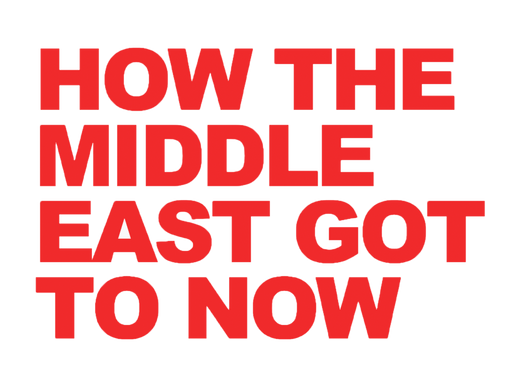 How the Middle East Got to Now: Part 1