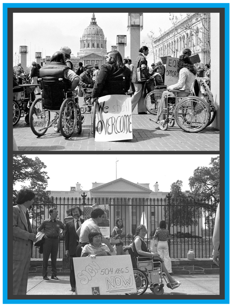 """2 black and white photos. Photo 1: Dozens of protestors in wheelchairs in front of the Capitol Building. One woman has a sign behind her wheelchair that says """"We shall overcome."""" Photo 2: Multiple protestors in front of the White House. 2 of them are in wheelchairs holding a sign that says, """"Sign 504 regs now."""""""