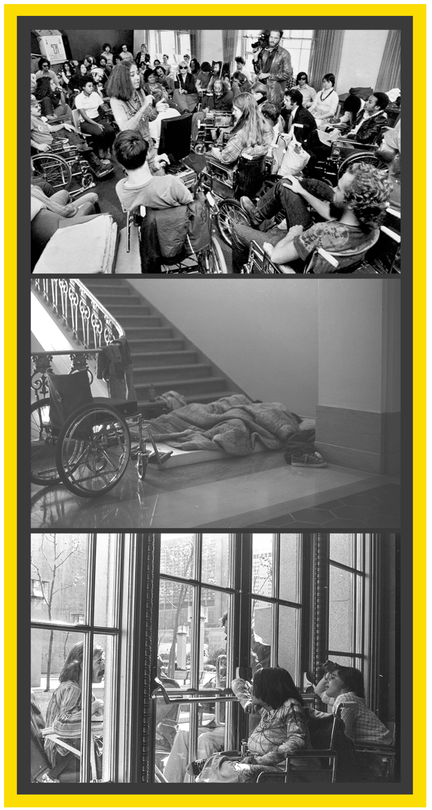 3 black and white photos. Photo 1: A large crowd of disabled people in a federal building. Many of them are in wheelchairs and there is a cameraman in the middle of them. Photo 2: A disabled person sleeping on steps inside a federal building. Their wheelchair is beside them and they have a blanket. Photo 3: Multiple disabled people looking out the window of a federal building at a crowd on the other side of the glass.