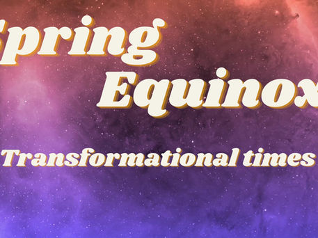 Spring Equinox- Transformational Times