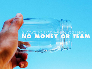 5 Ways to Lead When You Have No Money or Team