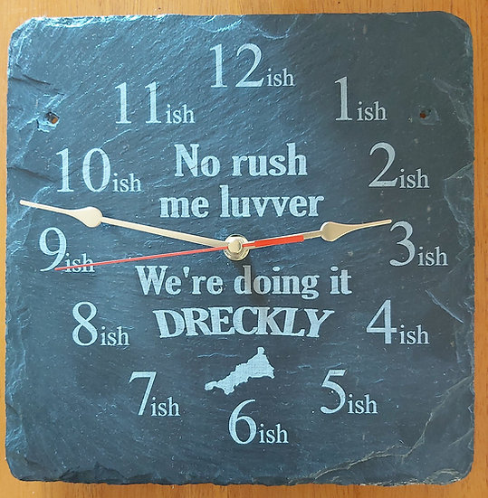 """Cornwall clock dreckly slate etched """"No rush me luvver, We'll do it Dreckly"""""""