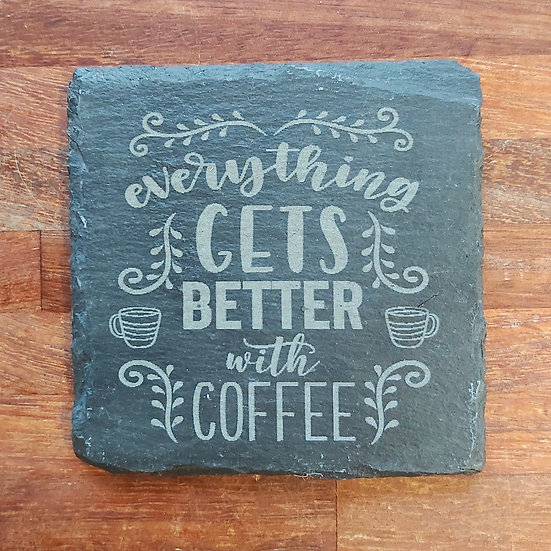 Coffee Coaster - Everything gets better with coffee