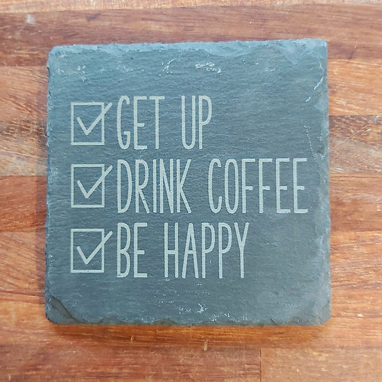 Coffee Coaster - Get up Drink coffee Be happy