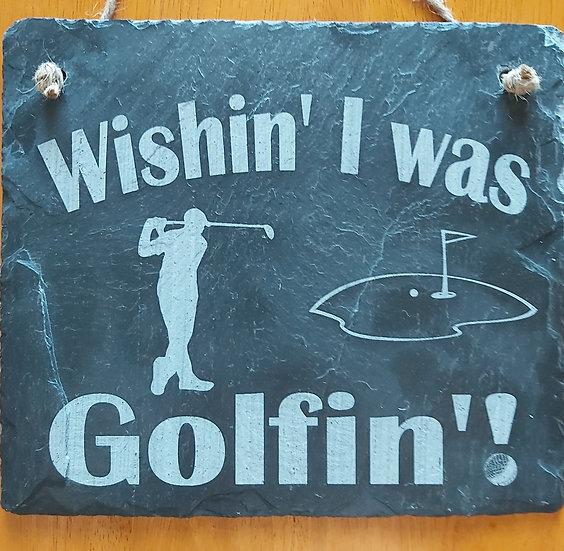 Slate Etched Wishin' I was Golfin' plaque.