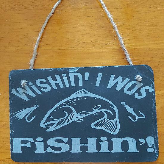 Slate Etched Wishin' I was Fishin' plaque.