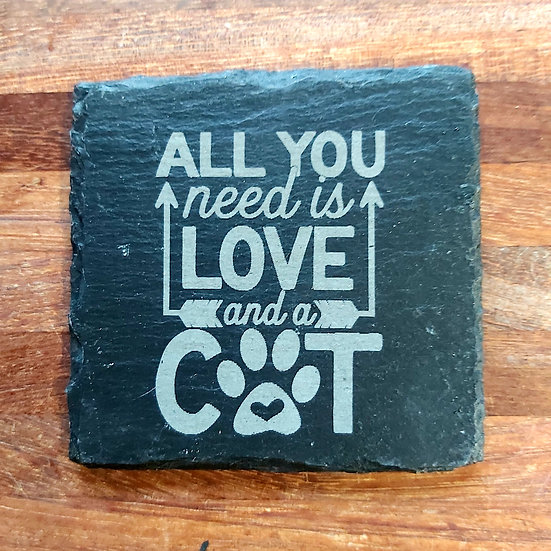 Cat Coaster - All you need is love and a cat