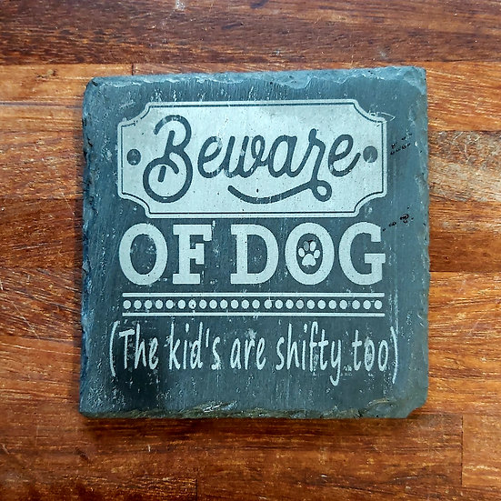 Dog Coaster - Beware of the dog (the kids are shifty too)