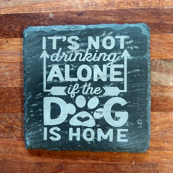 Dog Coaster - It's not drinking alone if the dog is home