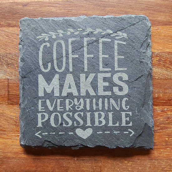 Coffee Coaster - Coffee makes everything possible