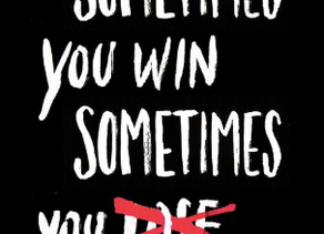 Sometimes You Win...Sometime You Learn