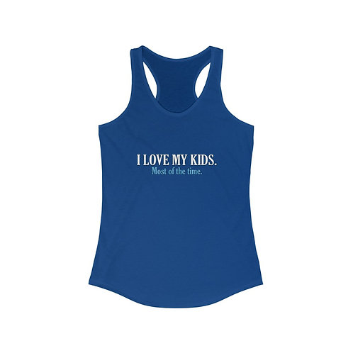 I LOVE MY KIDS. Most of the time. Racerback Tank