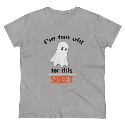 Women's Heavy Cotton Tee- I'm too old for this SHEET