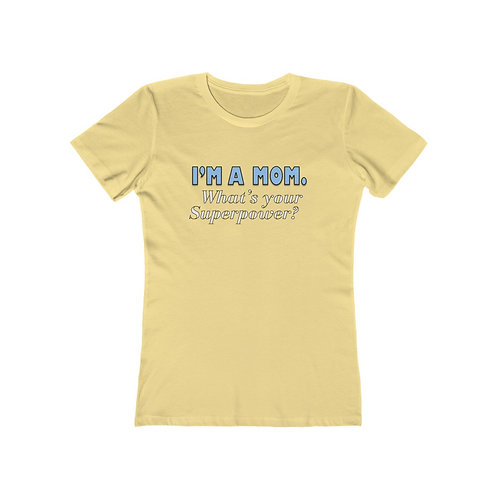 I'M A MOM.  What's your superpower? Women's The Boyfriend Tee