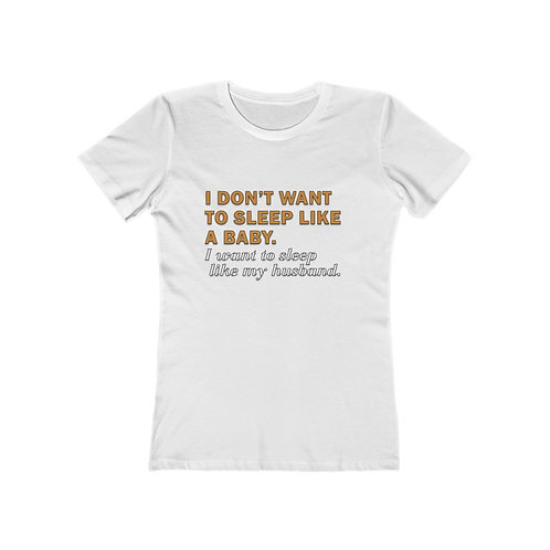 I don't want to sleep like a baby t-shirt