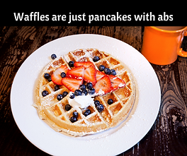Waffles are just pancakes with abs.png