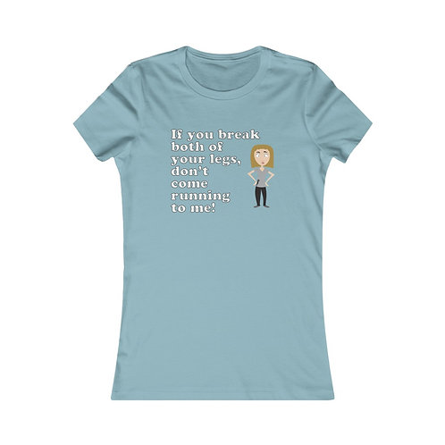 Don't Come Running...Women's Favorite Tee