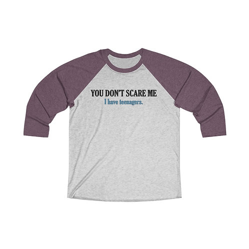 you don't scare me- I have teenagers Unisex Tri-Blend 3/4 Raglan Tee