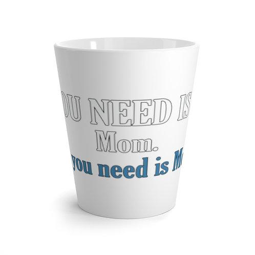 ALL YOU NEED IS MOM. Latte mug